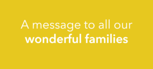 A message to our wonderful families
